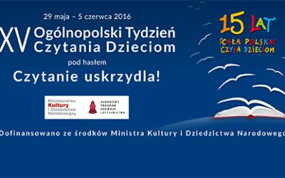 "XV ogólnopolski tydzień czytania dzieciom pod hasłem ,,Czytanie uskrzydla"" 29 V – 5 VI 2016 r."