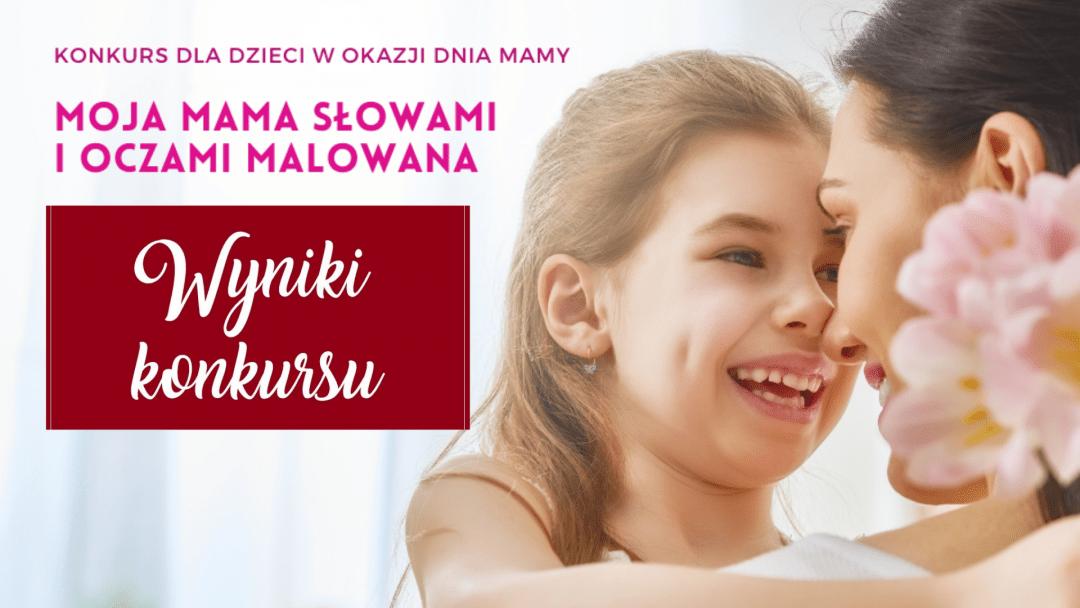 """Wyniki konkursu """"Moja Mama słowami i oczami malowana"""""""